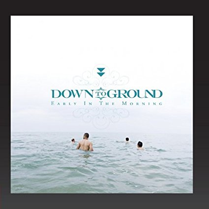 Down To Ground - Early In The Morning