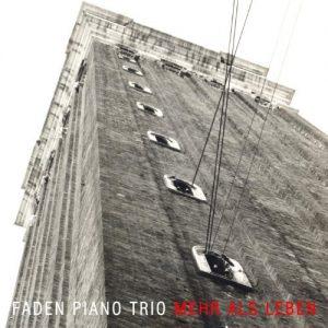 Faden Piano Trio - Mehr Als Leben