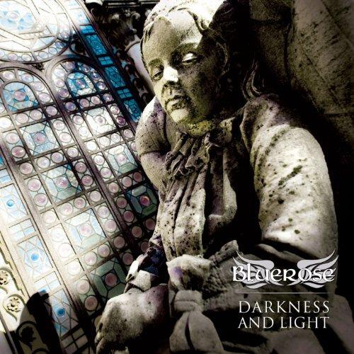 Bluerose - Darkness and Light