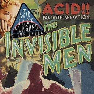 Acid Jack Flashed & the Pylls - The Invisible Men